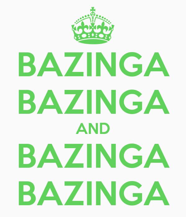 BAZINGA BAZINGA AND BAZINGA BAZINGA