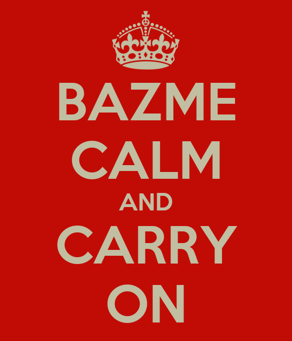 BAZME CALM AND CARRY ON
