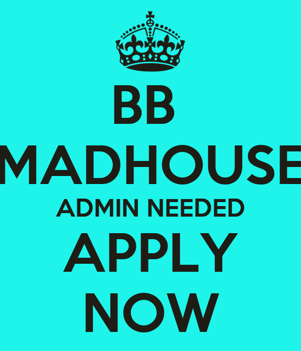BB  MADHOUSE ADMIN NEEDED  APPLY  NOW