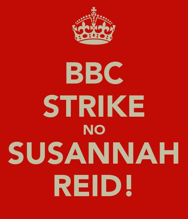 BBC STRIKE NO SUSANNAH REID!
