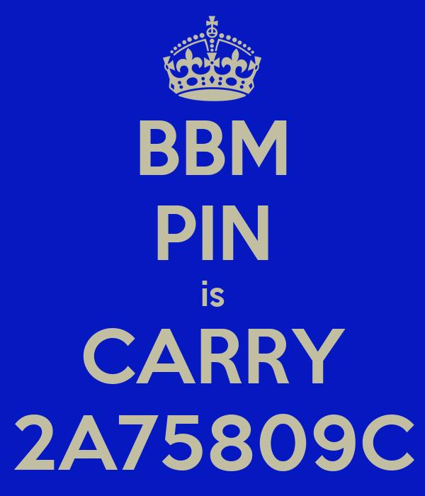 BBM PIN is CARRY 2A75809C