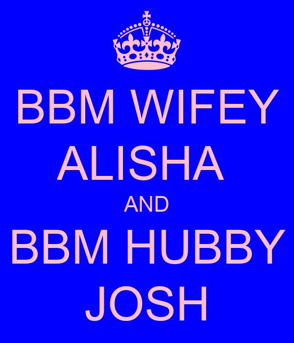 BBM WIFEY ALISHA  AND BBM HUBBY JOSH