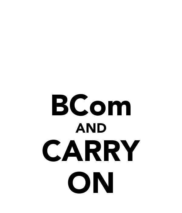 BCom AND CARRY ON