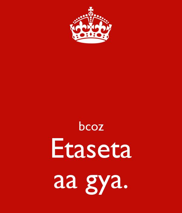 bcoz Etaseta aa gya.