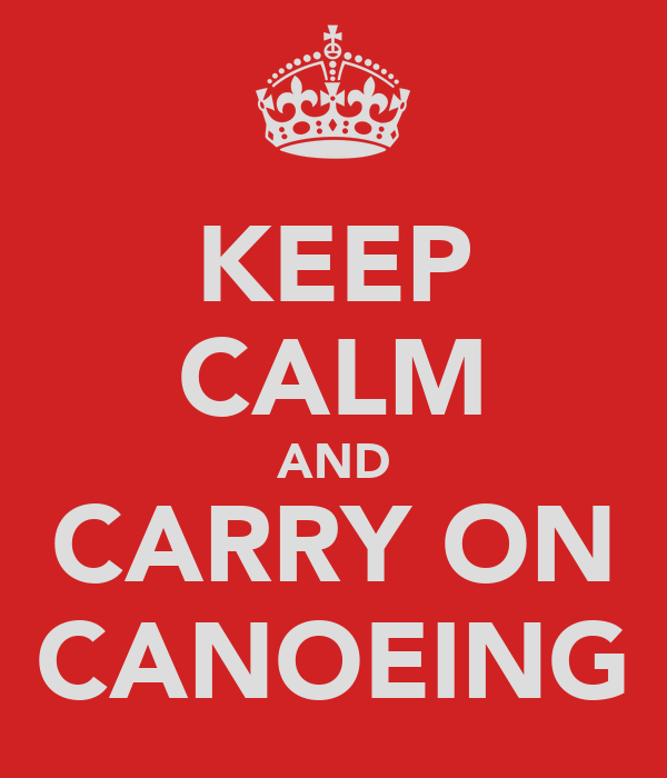 KEEP CALM AND CARRY ON CANOEING