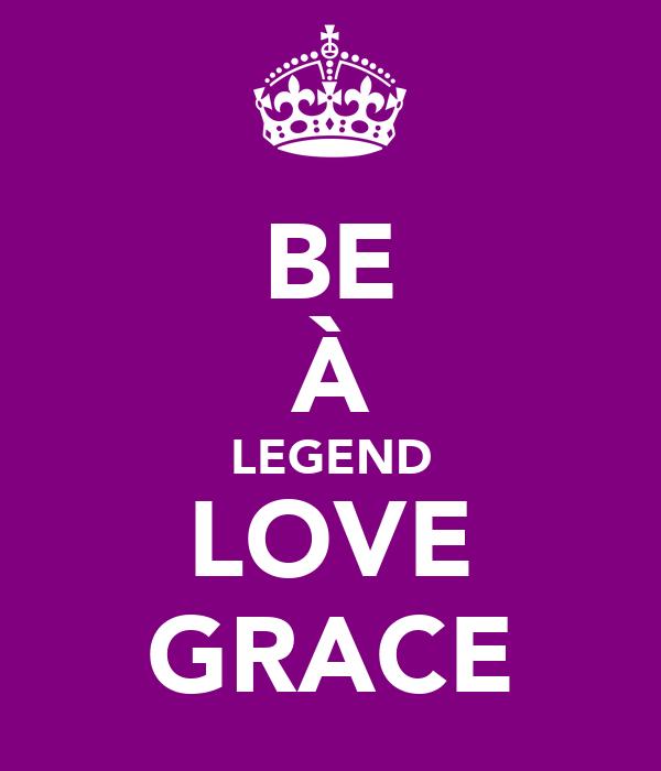 BE À LEGEND LOVE GRACE