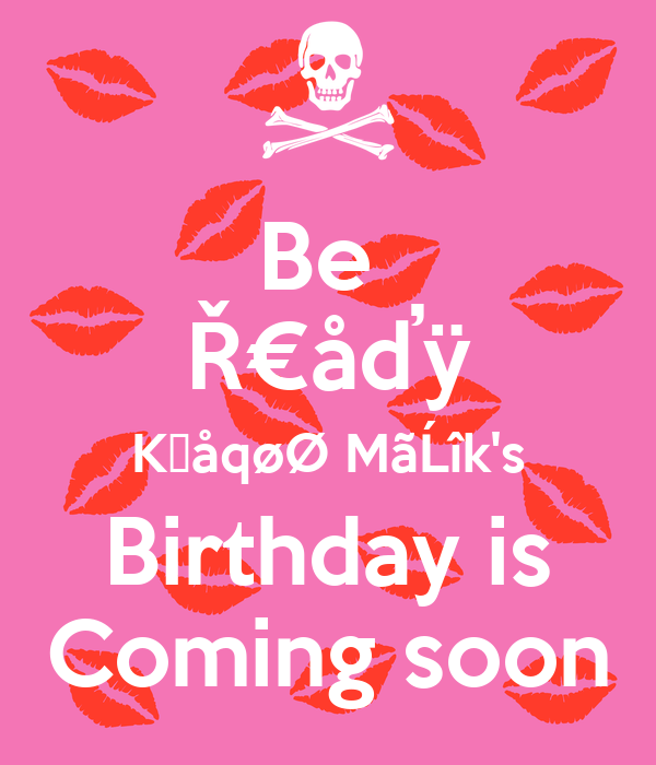 Be  Ř€åďÿ KĥåqøØ MãĹîk's Birthday is Coming soon