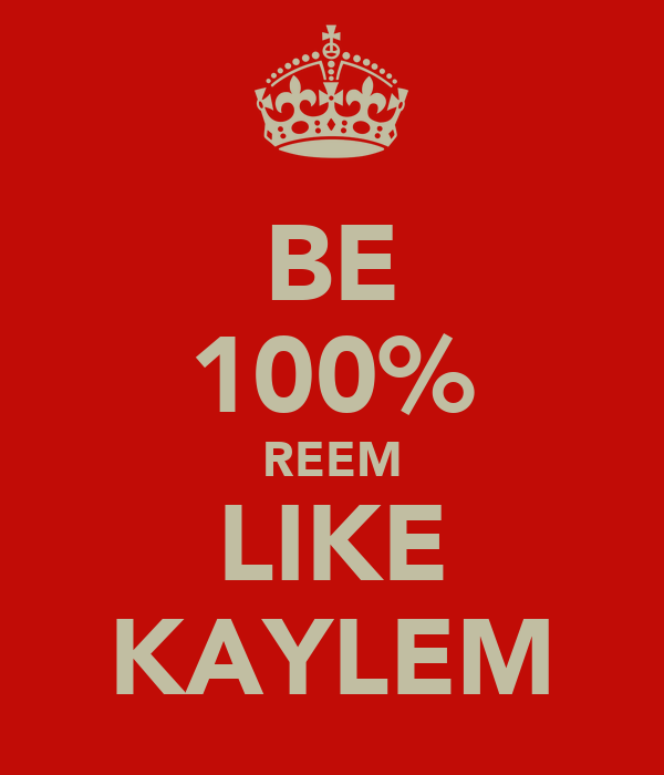 BE 100% REEM LIKE KAYLEM