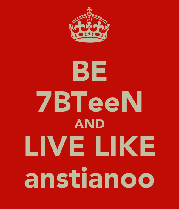 BE 7BTeeN AND LIVE LIKE anstianoo