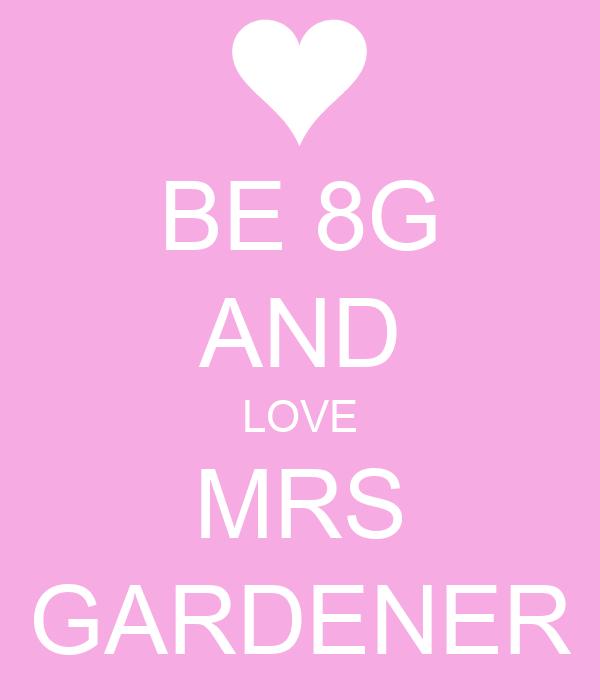 BE 8G AND LOVE MRS GARDENER