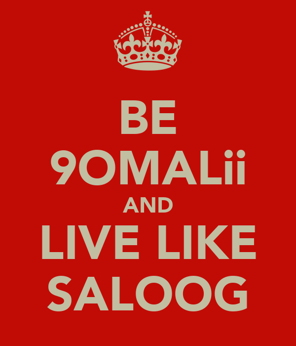BE 9OMALii AND LIVE LIKE SALOOG