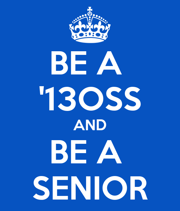 BE A  '13OSS AND BE A  SENIOR
