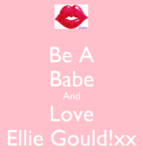 Be A Babe And Love Ellie Gould!xx
