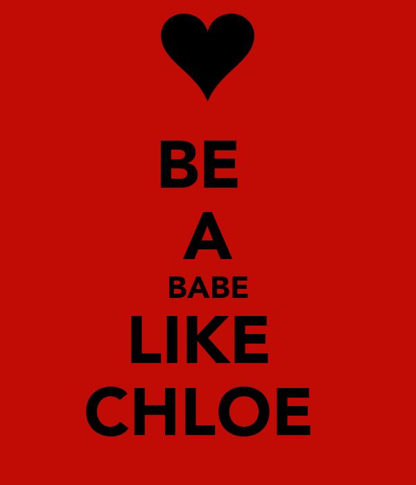 BE  A BABE LIKE  CHLOE