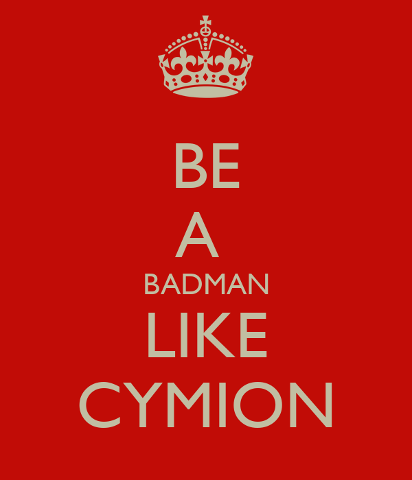 BE A  BADMAN LIKE CYMION