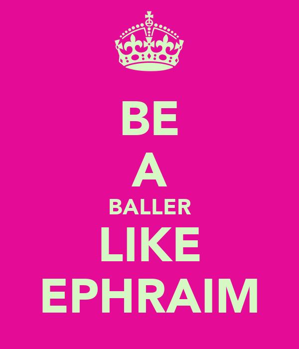 BE A BALLER LIKE EPHRAIM