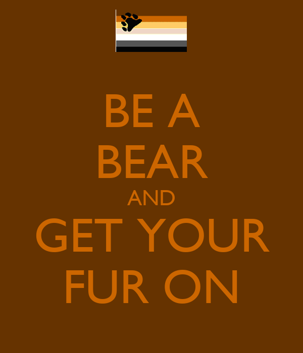 BE A BEAR AND GET YOUR FUR ON