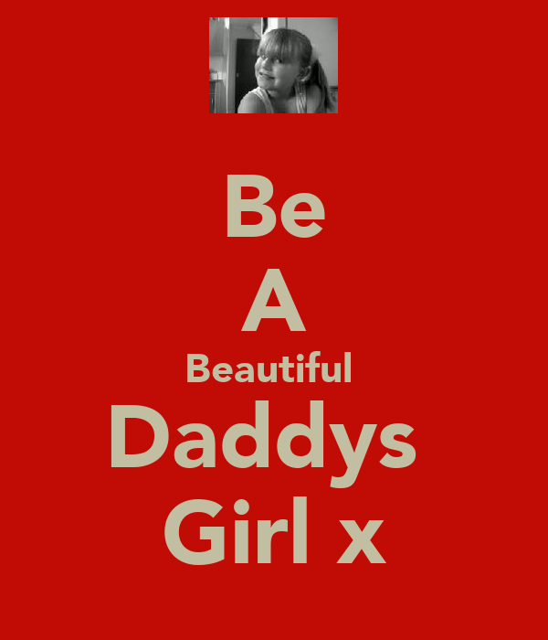 Be A Beautiful  Daddys  Girl x