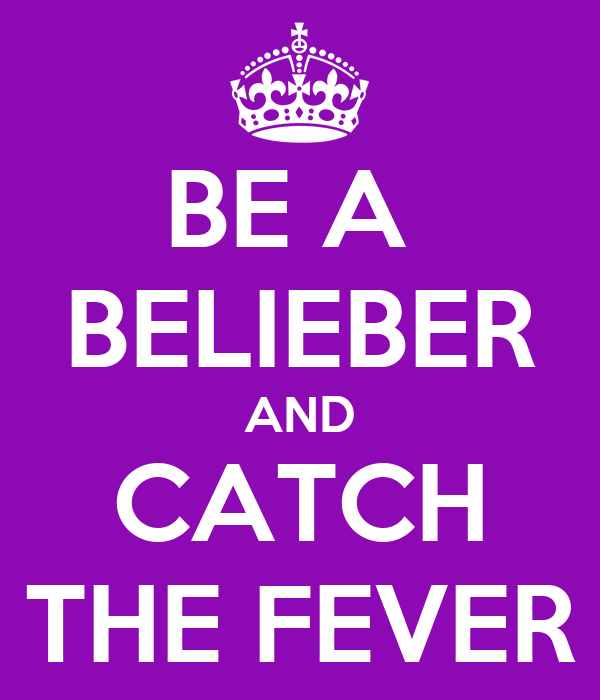 BE A  BELIEBER AND CATCH THE FEVER