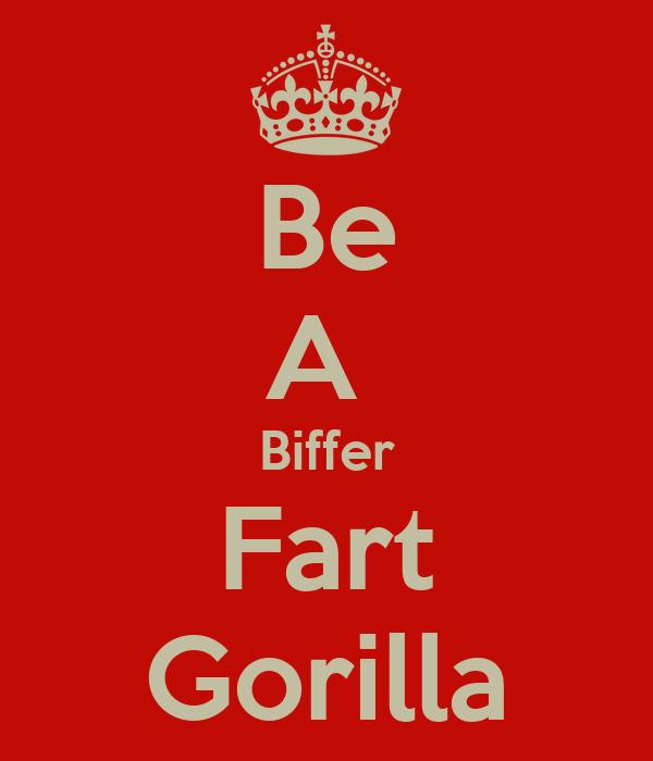 Be A  Biffer Fart Gorilla