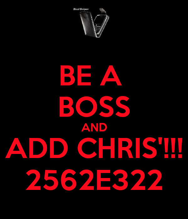 BE A  BOSS AND ADD CHRIS'!!! 2562E322