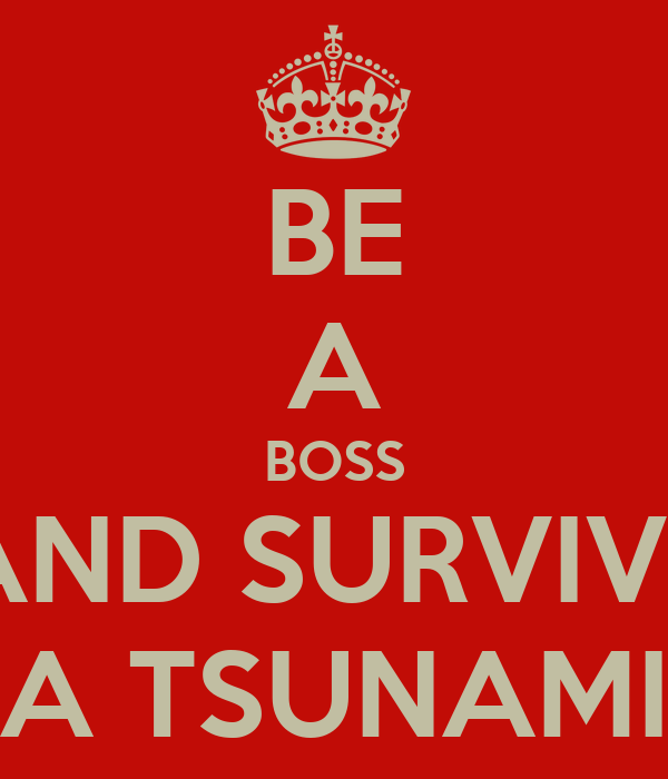 be a boss and survive a tsunami poster bob keep calm o matic. Black Bedroom Furniture Sets. Home Design Ideas