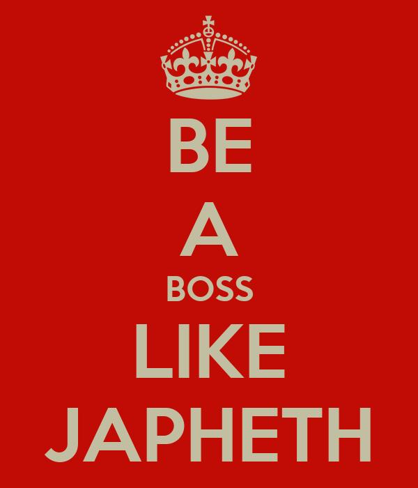 BE A BOSS LIKE JAPHETH