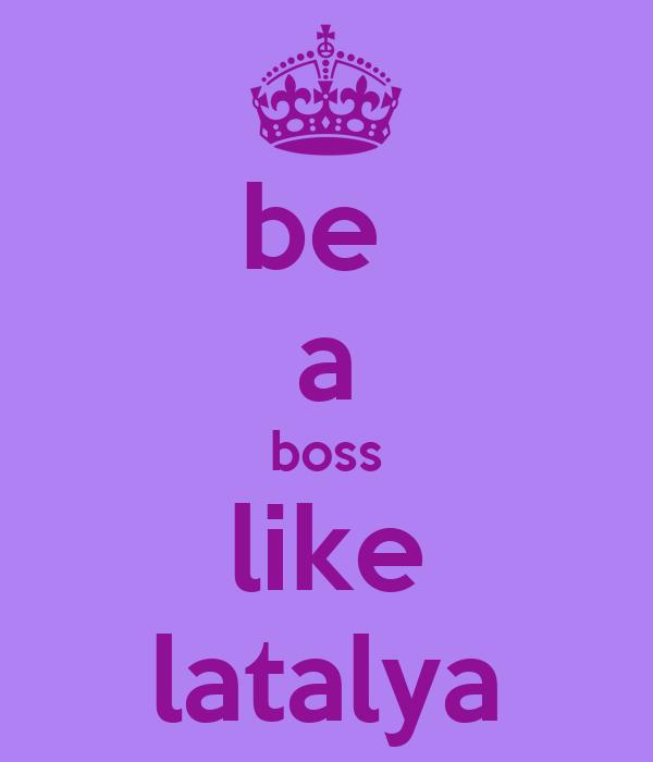 be  a boss like latalya