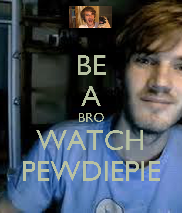 BE A BRO WATCH PEWDIEPIE
