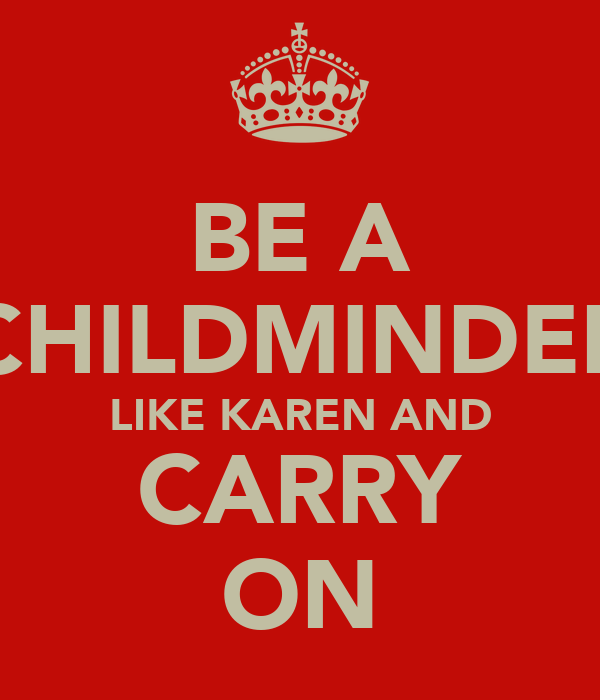 BE A CHILDMINDER LIKE KAREN AND CARRY ON