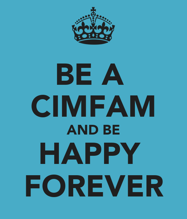 BE A  CIMFAM AND BE HAPPY  FOREVER
