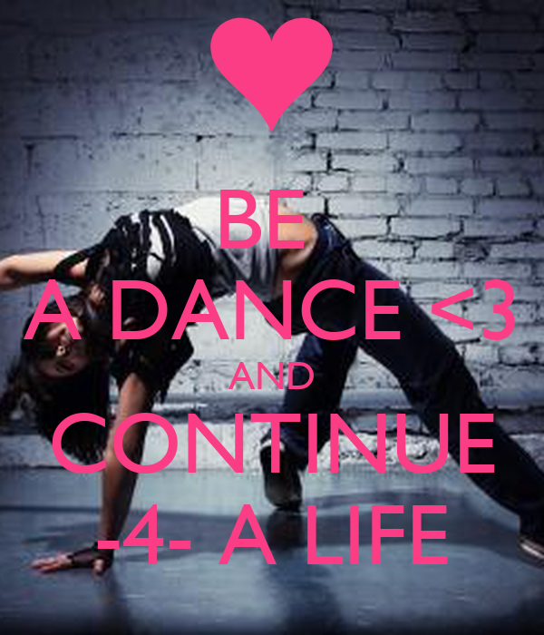 BE  A DANCE <3 AND CONTINUE -4- A LIFE