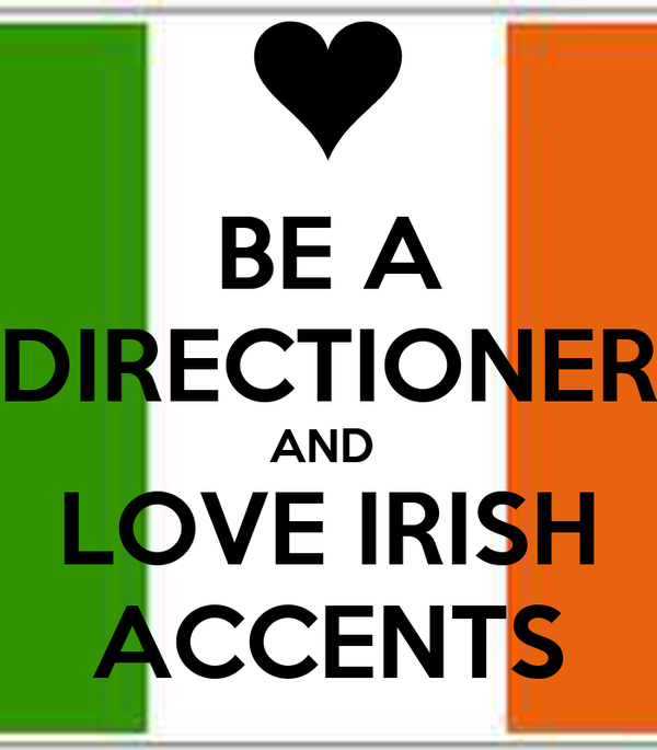 BE A DIRECTIONER AND  LOVE IRISH ACCENTS