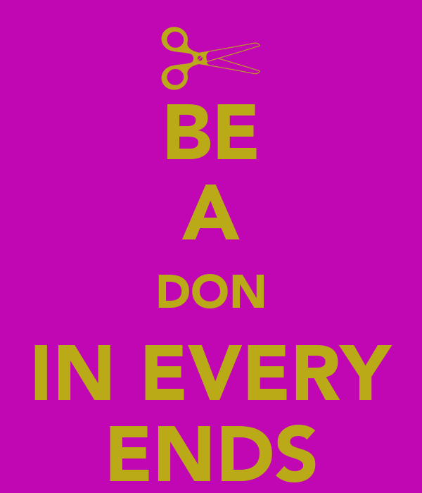 BE A DON IN EVERY ENDS
