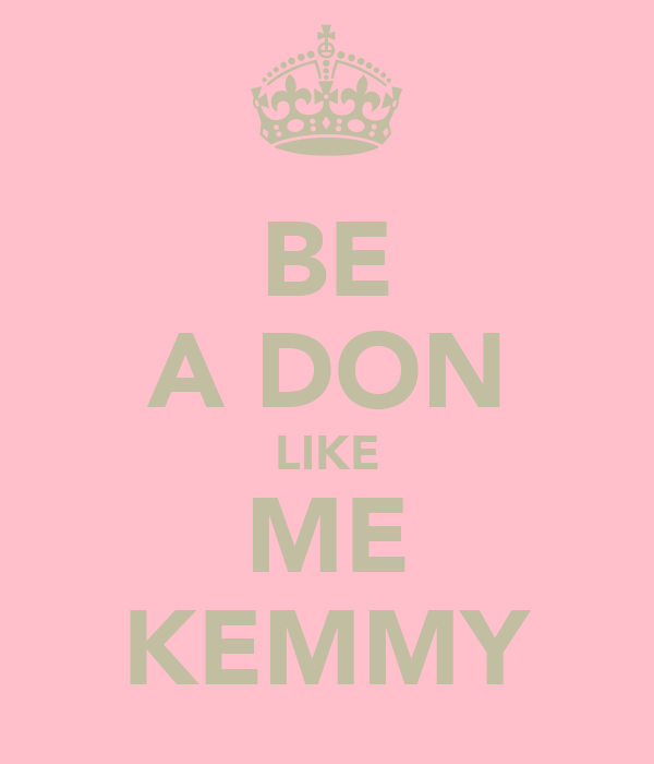 BE A DON LIKE ME KEMMY