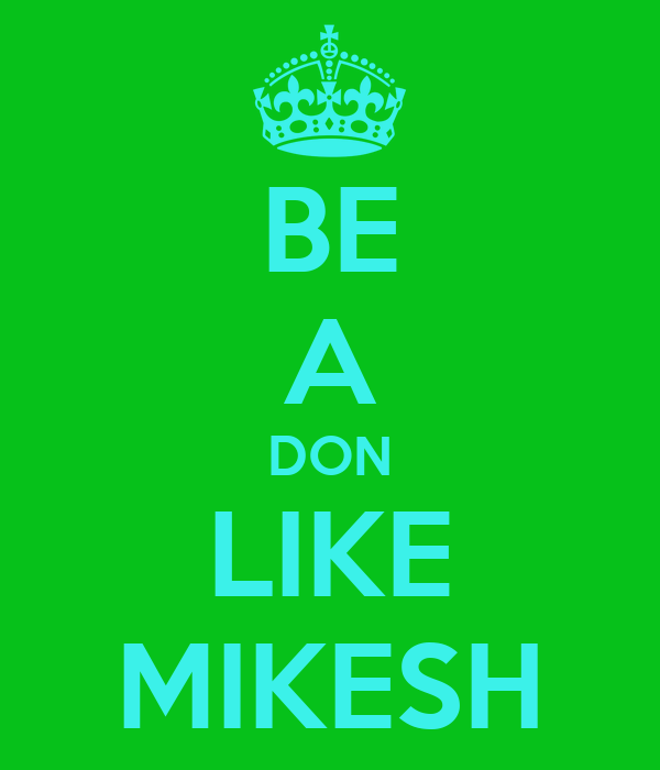 BE A DON LIKE MIKESH