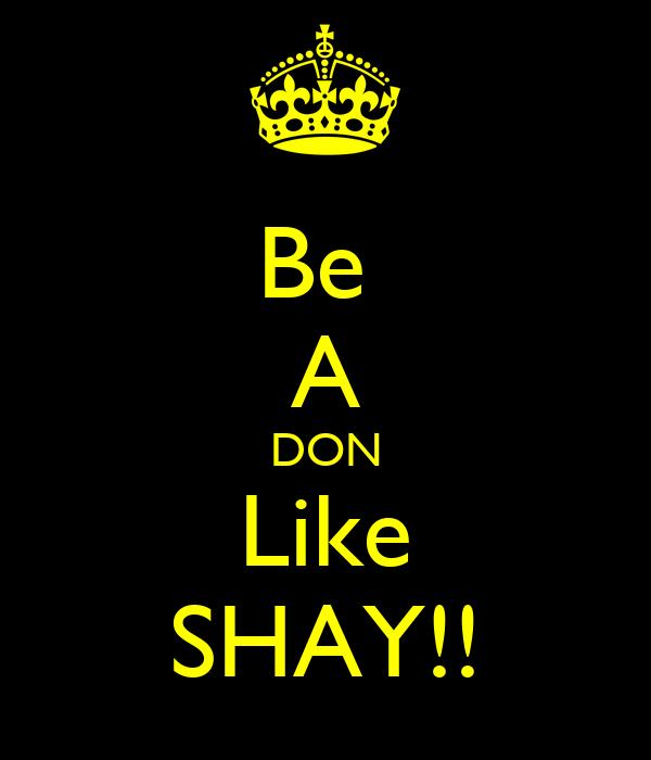 Be  A DON Like SHAY!!