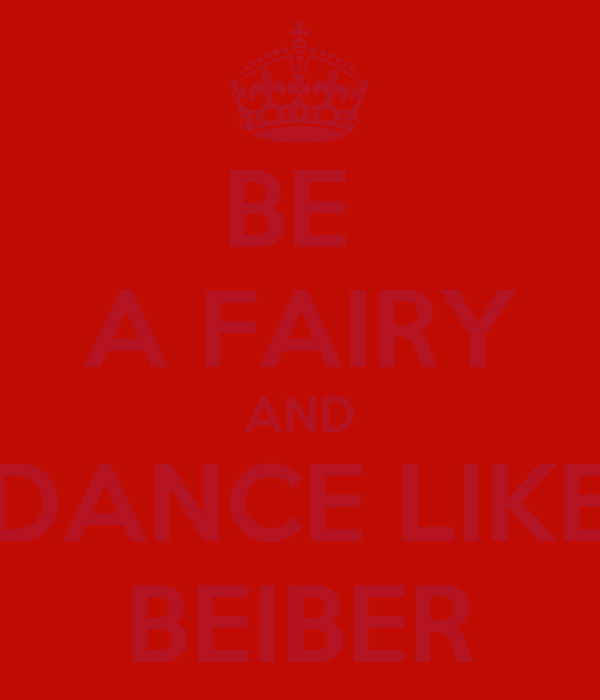BE  A FAIRY AND DANCE LIKE BEIBER