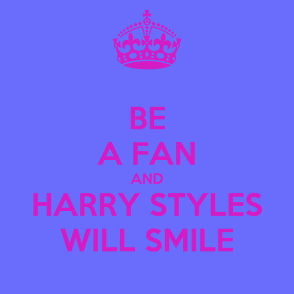 BE A FAN AND HARRY STYLES WILL SMILE