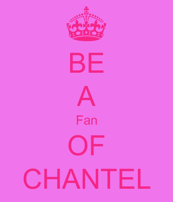 BE A Fan OF CHANTEL
