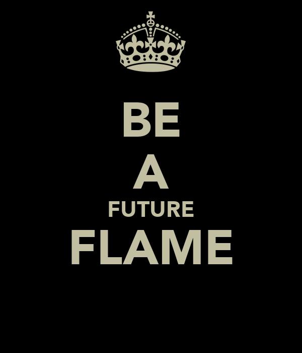 BE A FUTURE FLAME