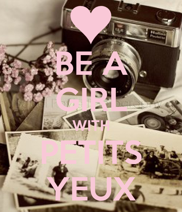 BE A GIRL WITH PETITS YEUX