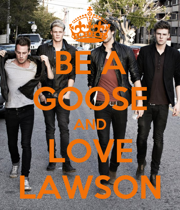 BE A GOOSE AND LOVE LAWSON