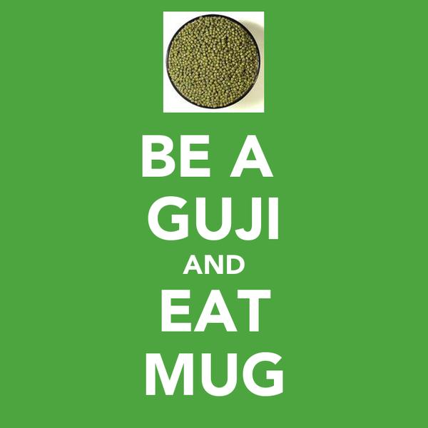 BE A  GUJI AND EAT MUG