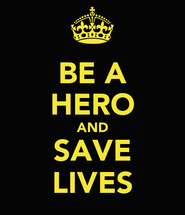 BE A HERO AND SAVE LIVES