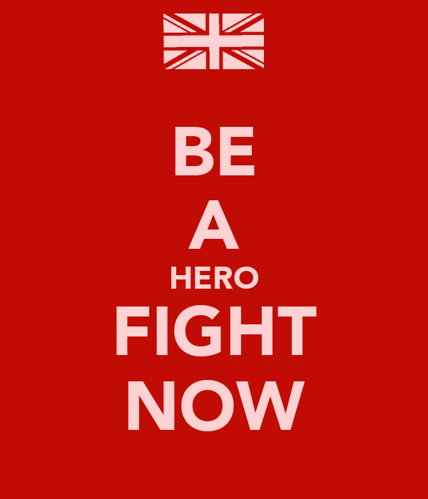 BE A HERO FIGHT NOW