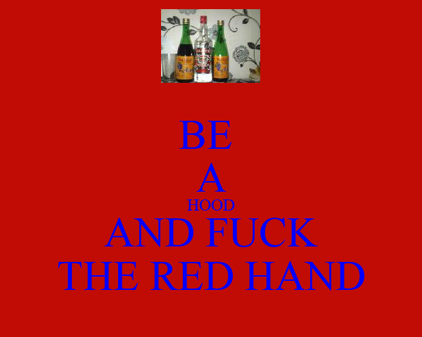 BE  A HOOD AND FUCK THE RED HAND
