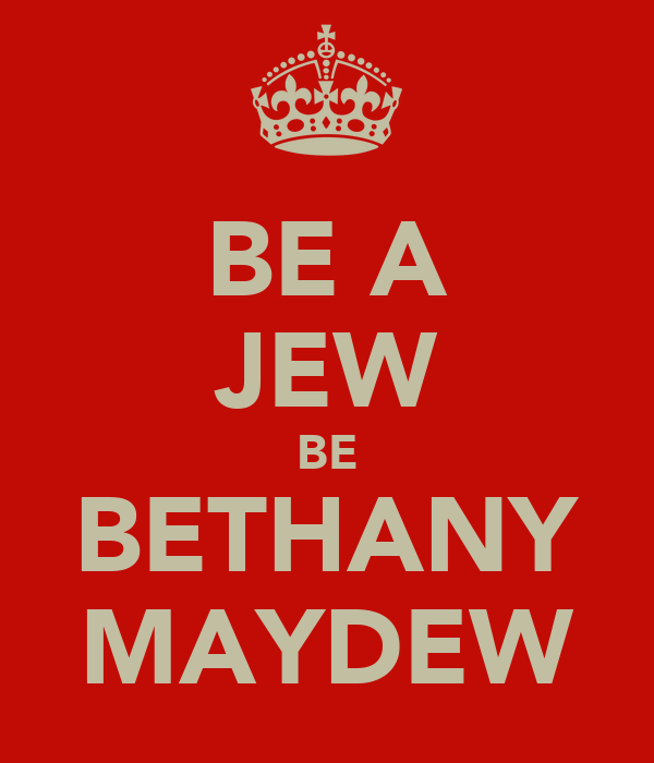 BE A JEW BE BETHANY MAYDEW