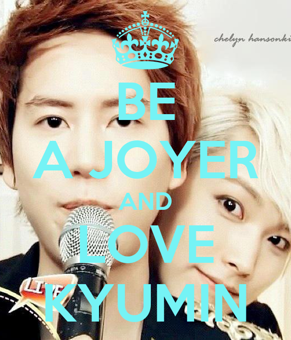 BE A JOYER AND LOVE KYUMIN