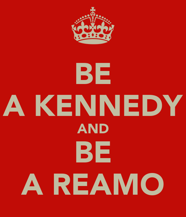 BE A KENNEDY AND BE A REAMO